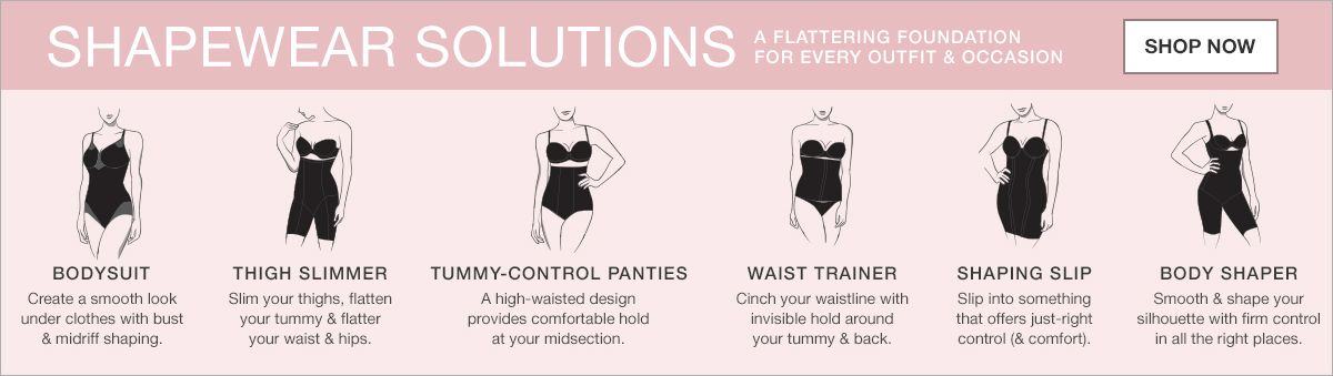 Shapewear Solutions, a Flattering Foundation for Every Outfit and Occasion, Shop Now, Bodysuit, Thigh Slimmer, Tummy-Control Panties, Waist Trainer, Shaping Slip, Body Shaper