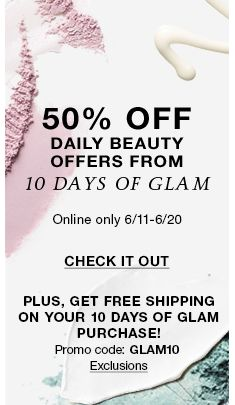 50 percent off, Daily Beauty Offers From 10 Days of Glam, Online only 6/11-6/20, Check it Out, Plus, Get Free Shipping on Your 10 Days of Glam Purchase! Promo code: GLAM10 Exclusions