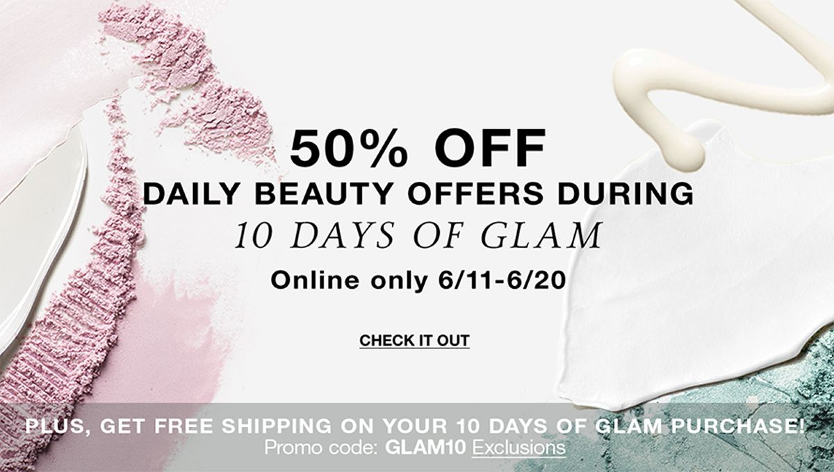 50 percent off, Daily Beauty Offers During, 10 Days of Glam, Online only 6/11-6/20, Check it Out, Promo code: GLAM10 Exclusions