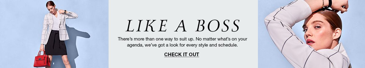 Like a Boss, There's more than one way to suit up, No matter what's on your agenda, we've got a look for every style and schedule, Check it Out