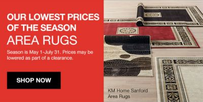 Our Lowest Prices of the Season Are Rugs, Season is May 1-July 31, Prices may be lowered as part of a clearance, Shop Now