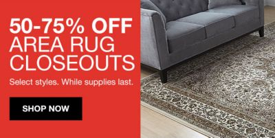 50-75 percent off Area Rug Closeouts Select styles, While supplies last, Shop Now