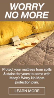 Worry no More, Protect your mattress from spills and stains for years to come with Macy's Worry no More protection plan, Learn More