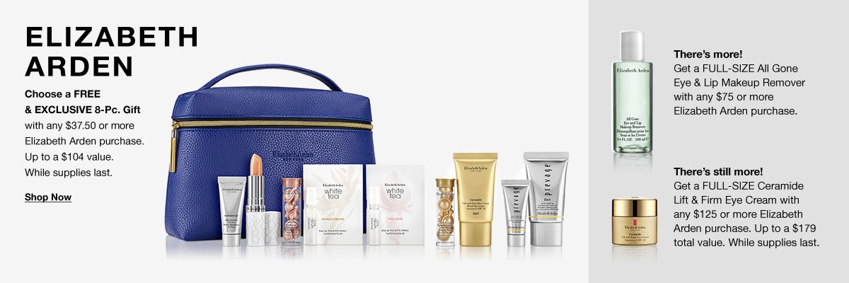 Elizabeth Arden, Choose a Free and Exclusive 8-Piece Gift, with any $37.50 or more Elizabeth Arden purchase, Up to a $104 value, While supplies last, Shop Now