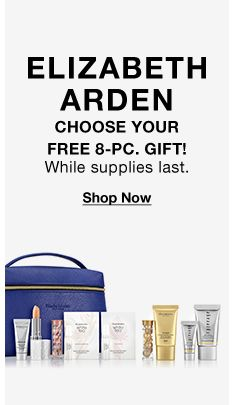 Elizabeth Arden, Choose Your Free 8-Piece Gift! While supplies last, Shop Now