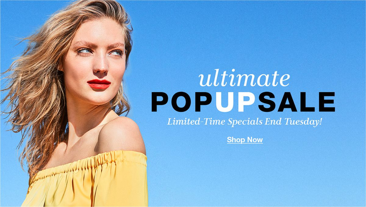 Ultimate Pop up Sale, Limited-Time Specials End Tuesday! Shop Now