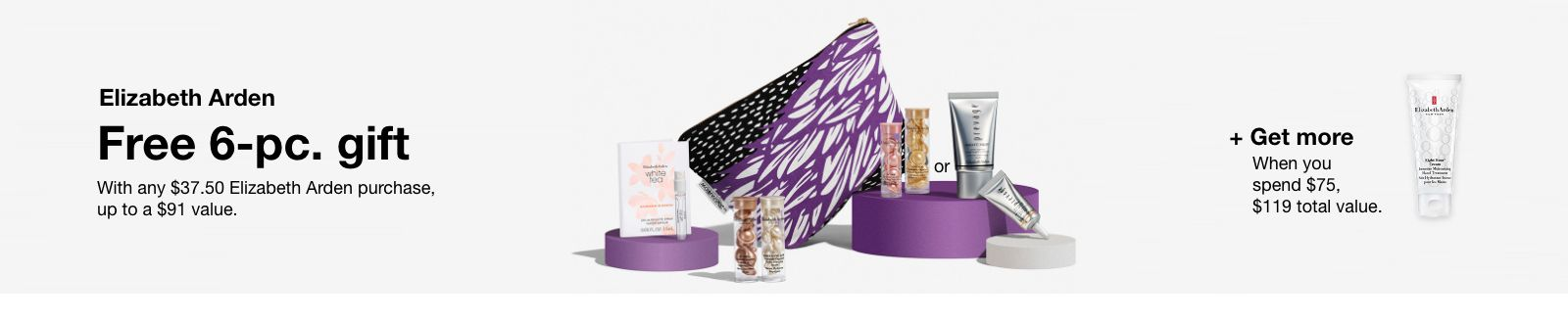 Elizabeth Arden, Free 6-pieces, gift, With any $37.50 Elizabeth Arden purchase, up to a $91 value