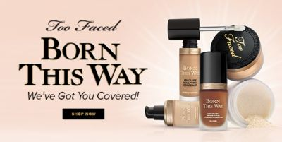 Too faced, Born This Way, We've Got You Covered! Shop Now