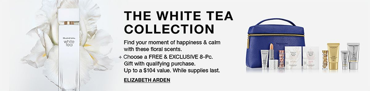 The White Tea Collection, Find your mount of happiness and calm, with these floral scents + Choose a Free and Exclusive 8-Piece, Gift with qualifying purchase, Up to a $104 value, While supplies last, Elizabeth Arden