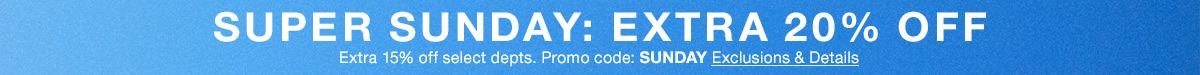 Super Sunday: Extra 20 percent off, Extra 15 percent off select department Promo code: SUNDAY Exclusions and Details