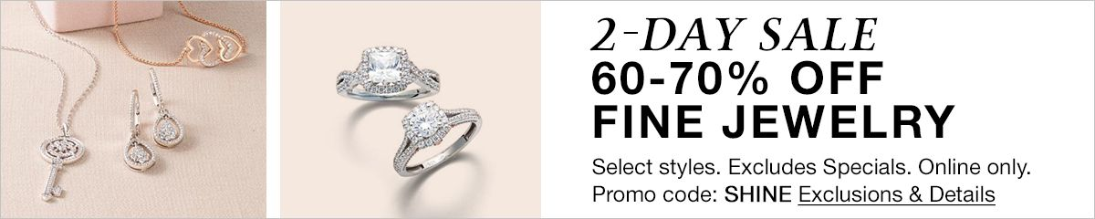 2- Day Sale 60-70 Percent Off Fine Jewelry, Promo code: SHINE, Exclusions and Details