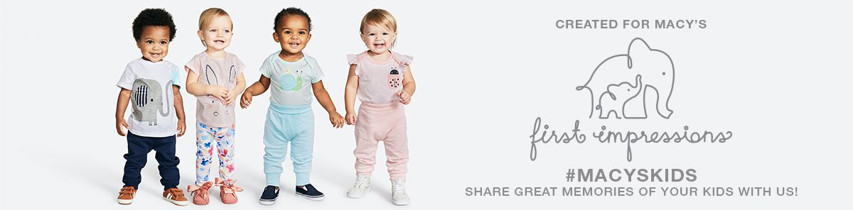 Created for Macy's, First Impressions, #MacysKids, Share Great Memories of your Kids with Us!