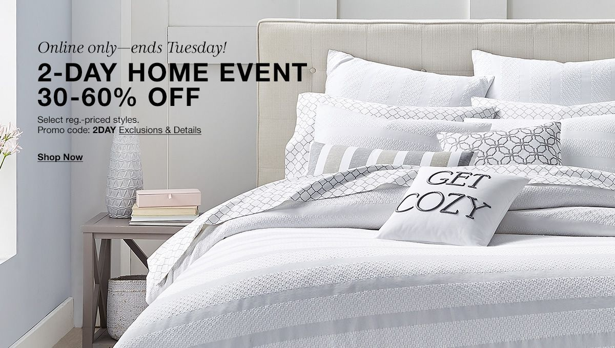 2-Day Home Event, 30-60 percent off, Promo code: 2DAY Exclusions and Details, Shop Now