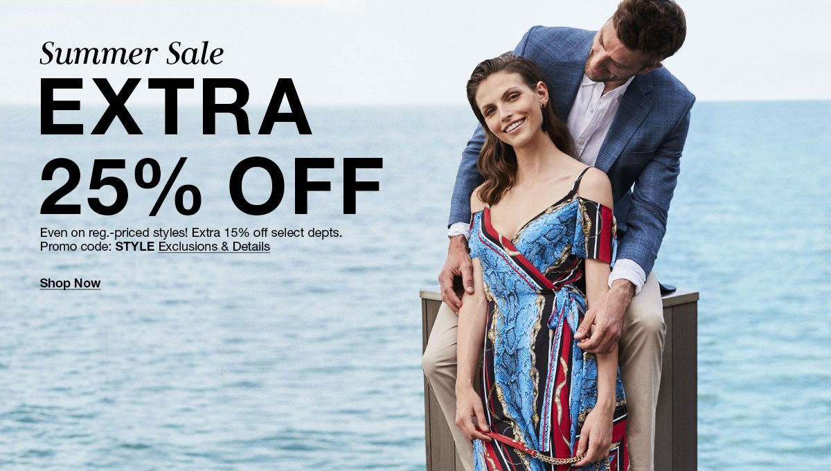 Summer Sale, Extra 25 percent off, Extra 15 percent off select depts, Promo code: STYLE, Exclusions and Details, Shop Now