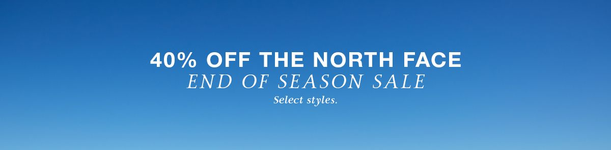 40 percent off the North Face, End of Season Sale, Select styles