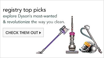 Registry top picks, explore Dyson's most-wanted and revolutionize the way you clean, Check Them Out