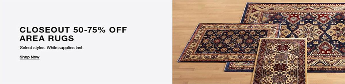 Closeout 50-75 Percent Off Area Rugs, Select styles, While supplies last, Shop Now