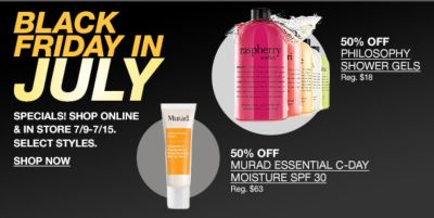 Black Friday in July, 50 percent off Murad Essential C-Day Moisture Spf 30, 50 percent off Philosophy Shower Gels, Shop Now