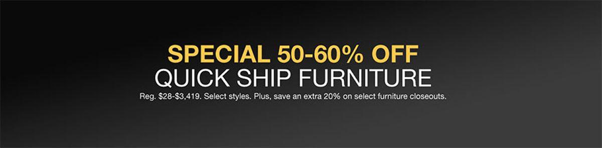 Special 50 60 Percent Off Quick Ship Furniture Select Styles Plus
