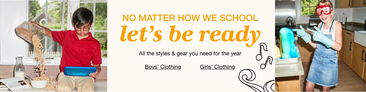 No Matter How We School, lets be ready, All the styles and gear you need for the year, Boys Clothing, Girls Clothing