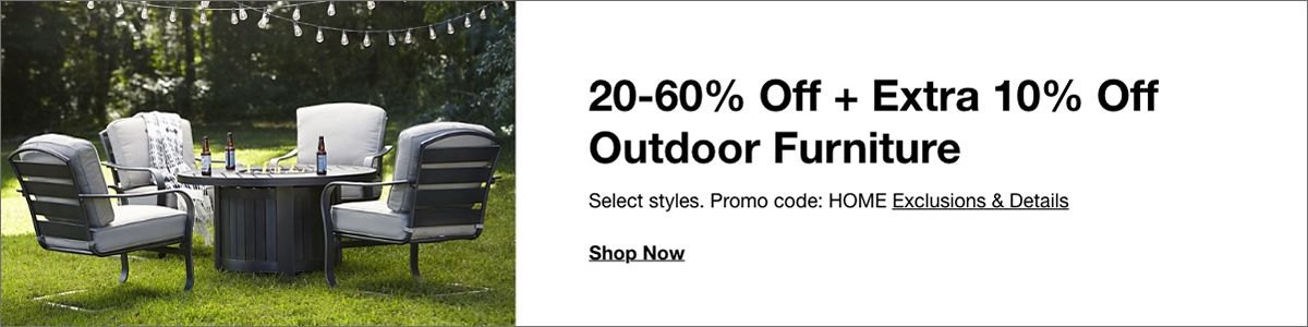 20-60% Off + Extra 10% Off Outdoor Furniture, Select styles, Promo code: HOME Exclusions and Details