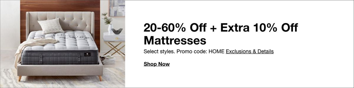 20-60% Off + Extra 10% Off, Mattresses, Select styles, Promo code: HOME Exclusions and Details