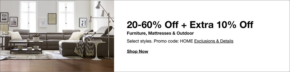 20-60% Off + Extra 10% Off Furniture, Mattresses and Outdoor, Select styles, Promo code: HOME Exclusions and Details