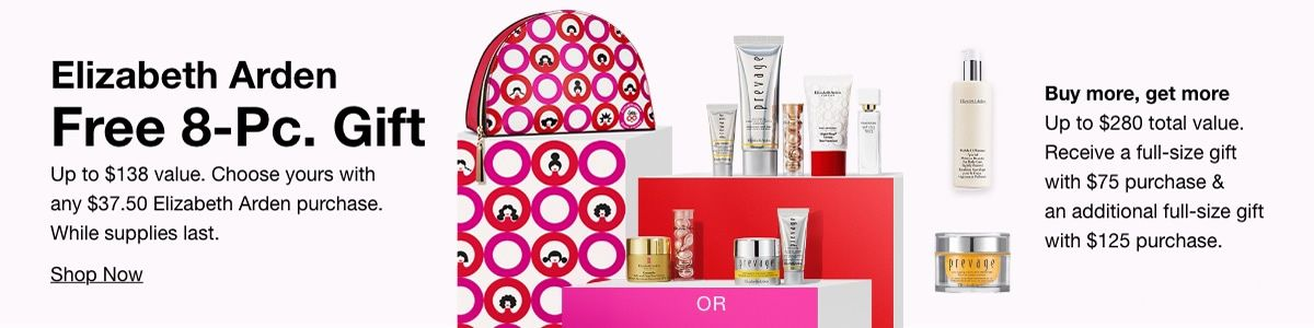 Elizabeth Arden Free 8-Piece, Gift Up to $138 value, Choose yours with any $37.50 Elizabeth Arden purchase, While supplies last, Buy more, get more