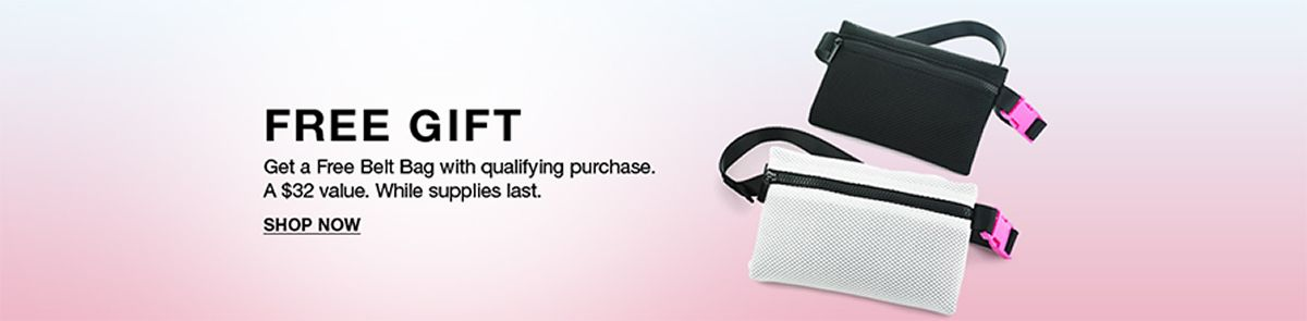Free Gift, Get a Free Belt Bag with qualifying purchase, A $32 value, While supplies last, Shop Now