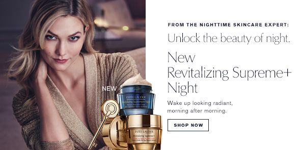 From The Nighttime Skincare Expert: Unlock the beauty of night, New Revitalizing Suprement Night, Wake up looking radiant, morning after morning, Shop Now