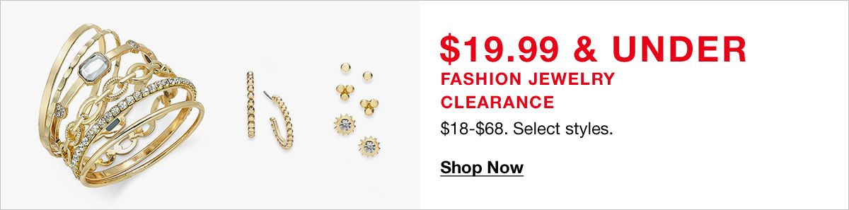 $19.99 and Under, Fashion Jewelry Clearance, $18-$68, Select styles, Shop Now