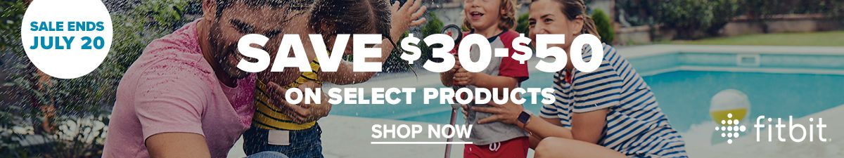 Sale Ends July 20, Save $30-$50 on Select Products, Shop Now, Fitbit