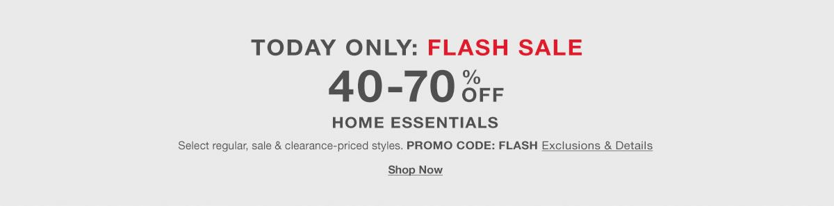 Today Only: Flash Sale,40-70 percent Off, Home Essentials,Promo Code: FLASH, Exclusions and Details, Shop Now