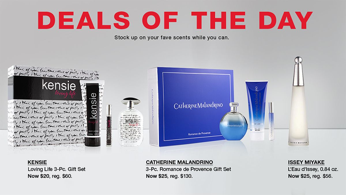 Deals of The Day, Stock up on your fave scents while you can, Kensie, Loving Life 3-Piece Gift Set, Now $20, reg. $60, Catherine Malandrino, 3-Piece Romance de Provence Gift Set, Now $25, reg. $130, Issey Miyake, L'Eau d'Issey, 0.84 oz. Now, $25, reg.$56