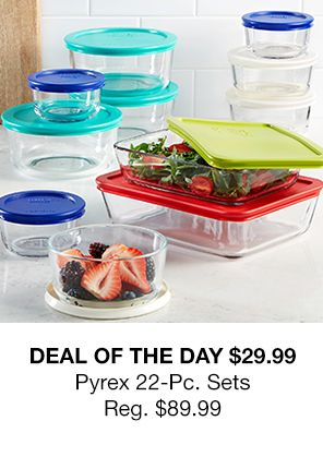 Deal of the Day $29.99 Pyrex 22-pc, Sets Reg, $89.99