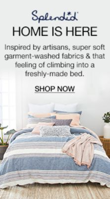 Splendid, Home is Here, Inspired by artisans, Super soft garment-washed fabrics and that feeling of climbing into a freshly-made bed, Shop Now
