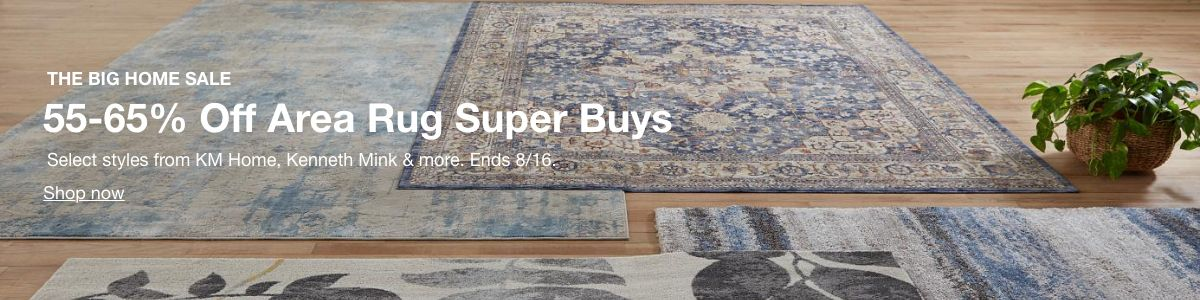 The Big Home Sale, 55-65% Off Area Rug Super Buys, Select styles from KM Home, Kenneth Mink and More, Ends 8/16