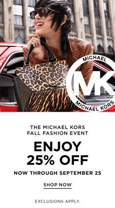 The Michel Kors Fall Fashion Event, Enjoy 25 percent Off, Now Through September 25, Shop Now, Exclusions Apply
