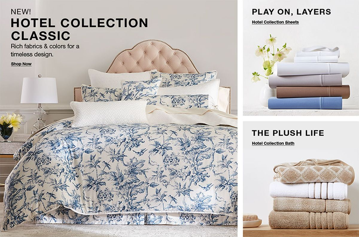 New! Hotel Collection Classic, Rich fabrics and colors for a timeless design, Shop Now, Play on, Layers, Hotel Collection Sheets, The Plush Life, Hotel Collection Bath