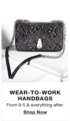 Wear-to-Work Handbags, From 9-5 and everything after, Shop Now