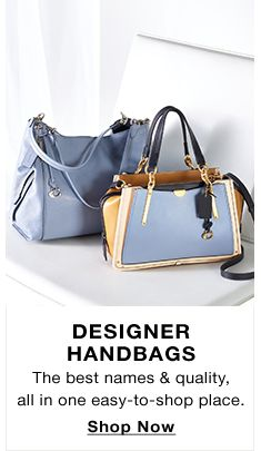 Designer Handbags, The best names and quality, all in one easy-to-shop place, Shop Now
