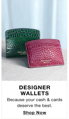 Designer Wallets, Because your cash and cards deserve the best, Shop Now