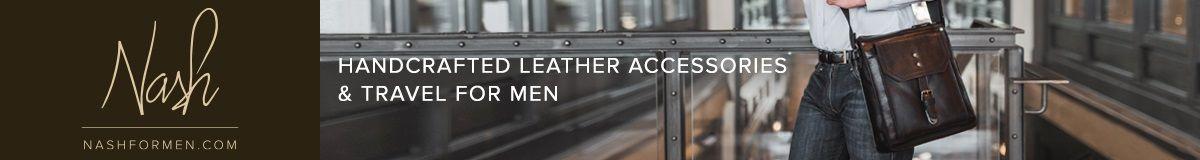 Nash, Nashformen.com, Handcrafted Leather Accessories and Travel For Men