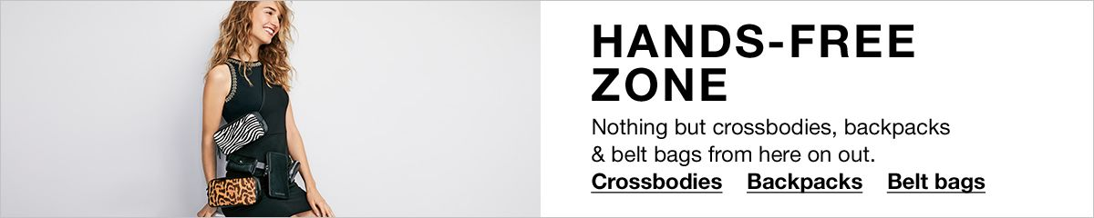Hands-Free Zone, Nothing but crossbodies, backpacks and belt bags from here on out, Crossbodies, Backpacks, Belt Bags