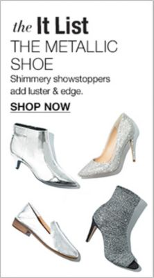 The it List, The Metallic Shoe, Shimmery showstoppers add luster and edge, Shop Now