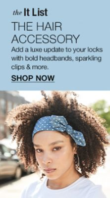 The it List, The Hair Accessory, Add a luxe update to your locks with bold headbands, sparkling clips and more, Shop Now