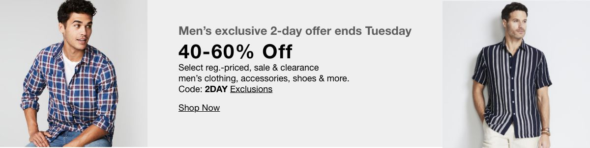 Men's exclusive 2- day offer ends Tuesday, 40- 60 % Off, Exclusions, Shop Now