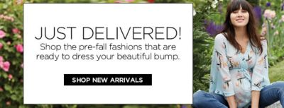Just Delivered! Shop the pre-fall fashions that are reday to dress your beautiful bump, Shop Now Arrivals