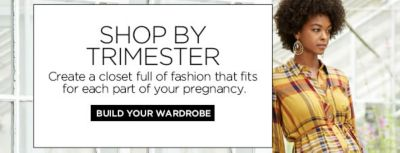 Shop by Trimster, Create a Closet full of fashion that fits for each part of your pregnancy, Build Your Wardrobe