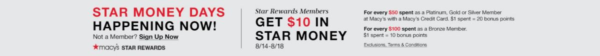 Star Mony Days, Happening Now!, Sign up Now, Macy's star Rewards, Star Rewards Member, Get $10 in Star Money, For every $50 Spent as a Platinum, For every $100 Spent as a Bronze Member